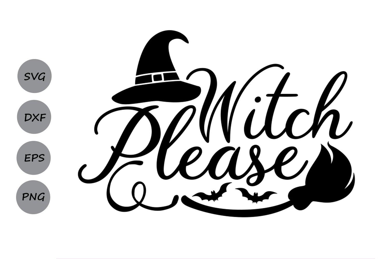 Witch Please Svg Halloween Svg Witch Svg Witch Hat Svg 139711 Cut Files Design Bundles