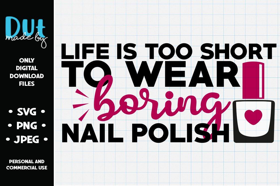 Life's Too Short To Wear Boring Nail Polish SVG example image 1