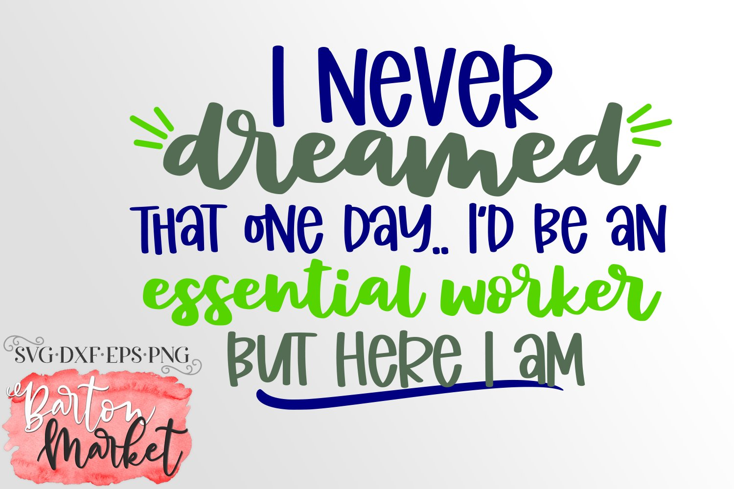 I Never Dreamed I'd Be An Essential Worker SVG DXF EPS PNG example image 2