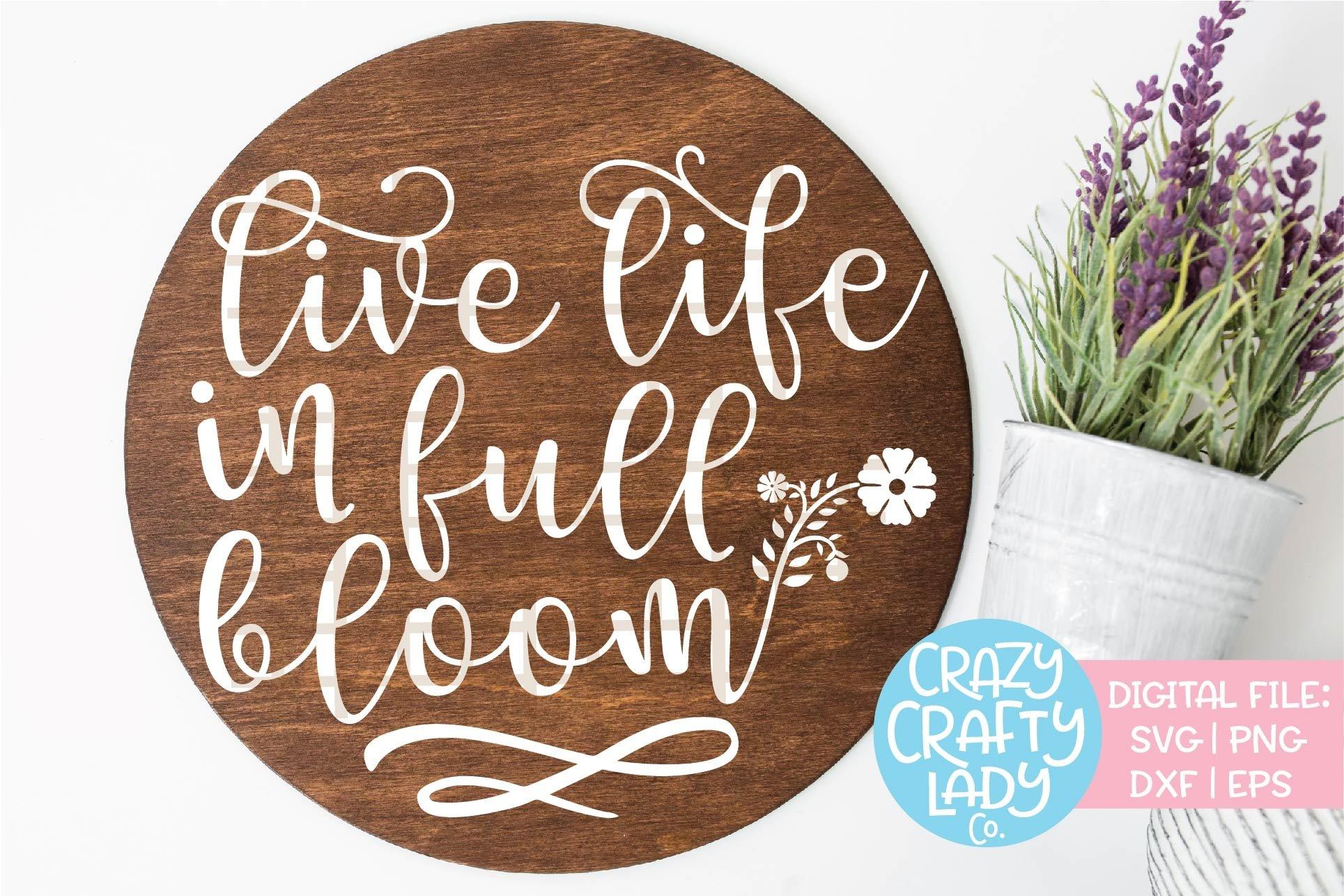 Live Life In Full Bloom Spring Svg Dxf Eps Png Cut File 193362 Cut Files Design Bundles