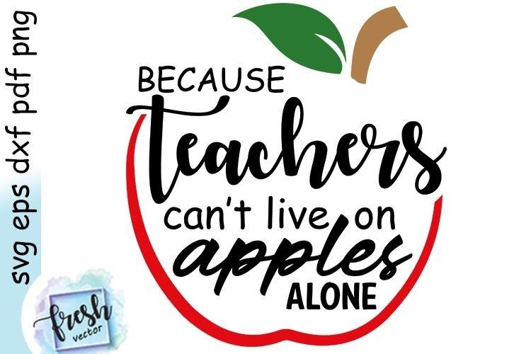 Because Teachers Can T Live Apples Alone Teacher Life Svg 533459 Svgs Design Bundles