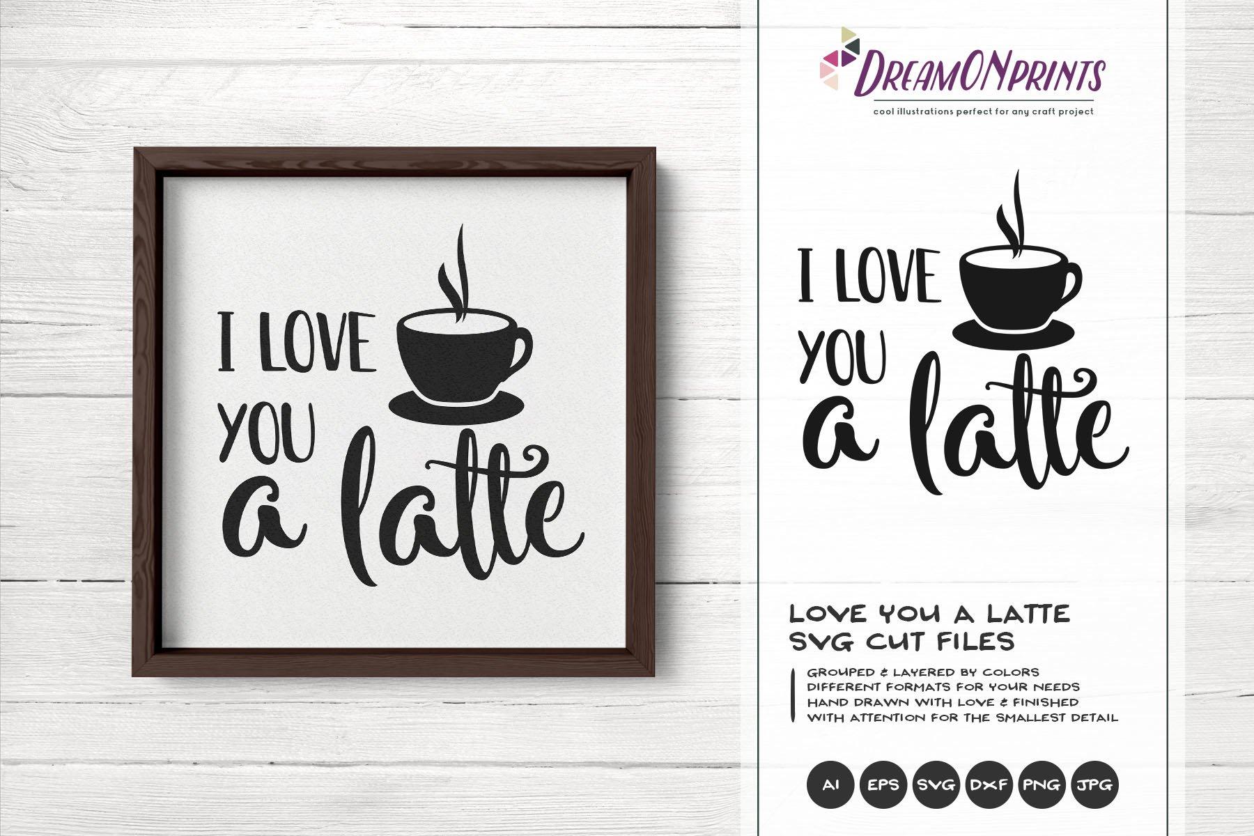 I Love You A Latte Svg Kitchen Svg Cut Files 231759 Cut Files Design Bundles