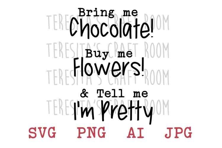 Bring Me Chocolate Buy Me Flowers Tell Me Im Pretty 110407 Svgs Design Bundles