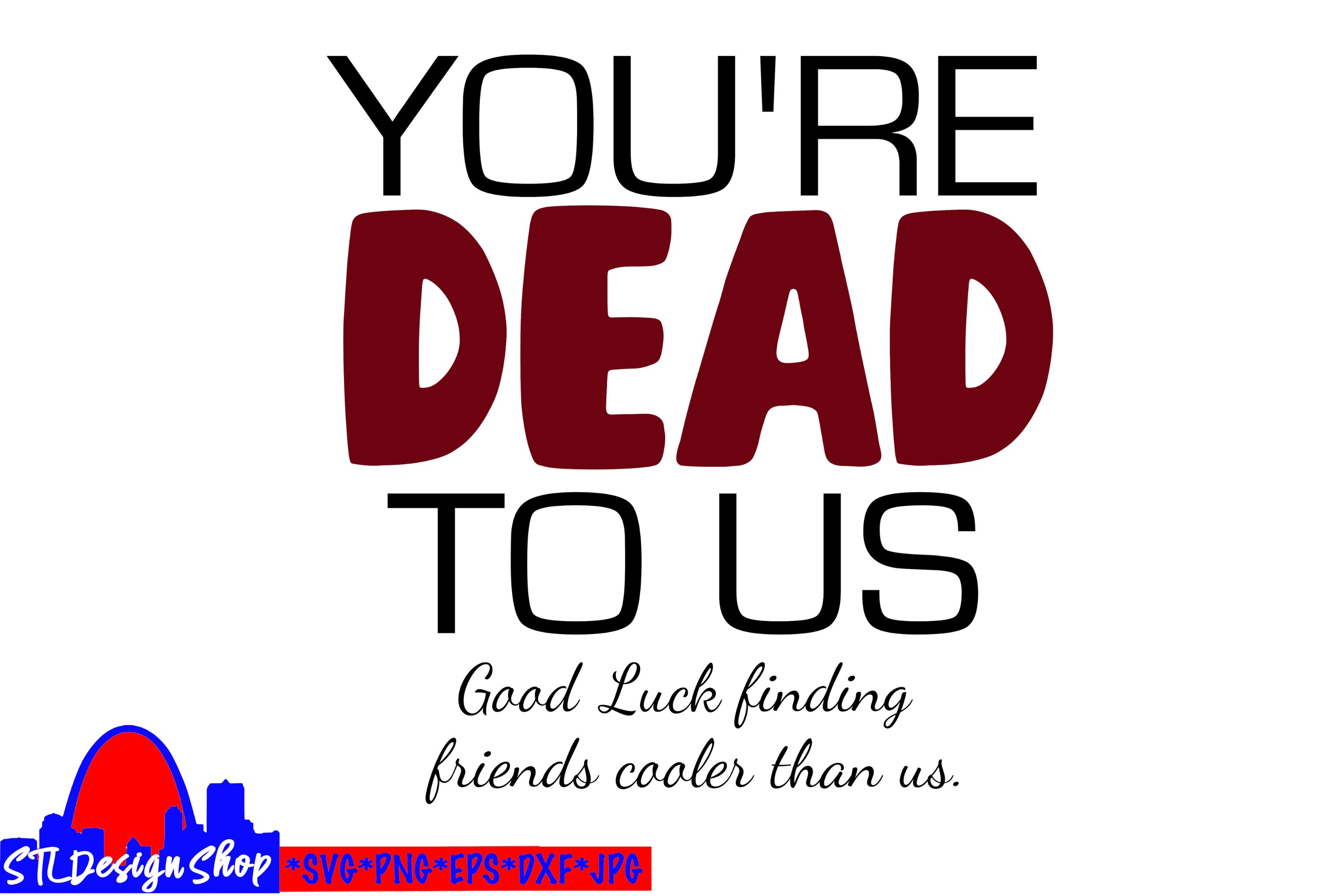 You're Dead to Us, Friends going away gift, svg cut file example image 2