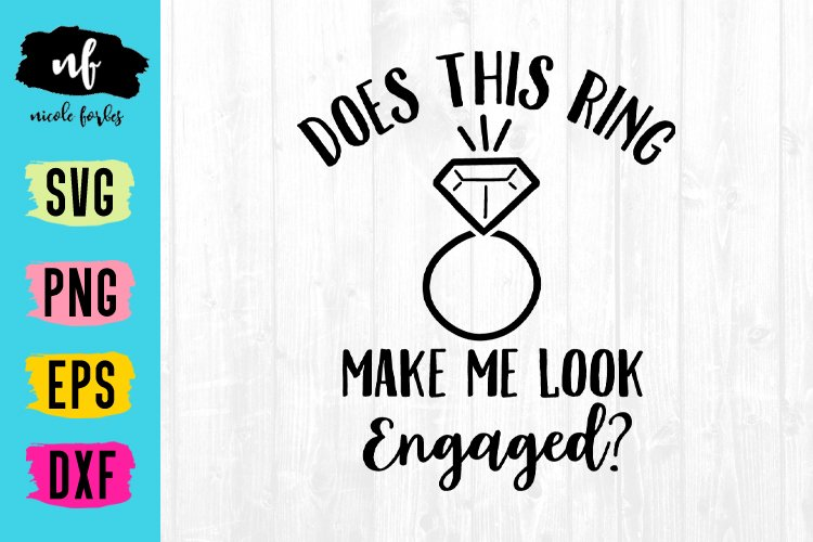 Does This Ring Make Me Look Engaged Svg Cut File 132046 Svgs Design Bundles