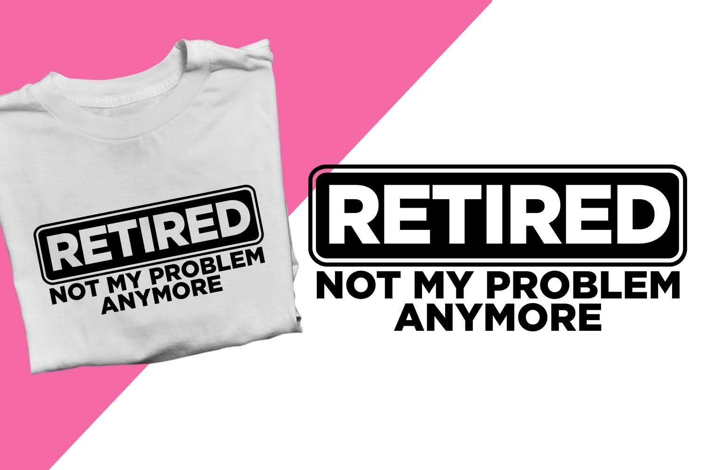Digital download PNG file Not my problem anymore #Retired SVG Funny SVG T-shirt Design