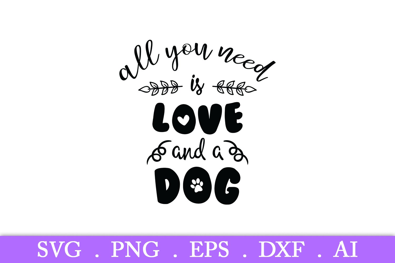 All You Need Is Love And A Dog Svg Dog Svg Dog Quotes Svg 378398 Svgs Design Bundles