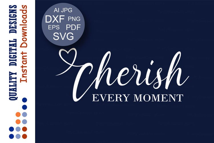 Free Sign up to purchase your license. Cherish Every Moment Svg House Decor Mother S Day Sign Svg 131963 Printables Design Bundles SVG, PNG, EPS, DXF File