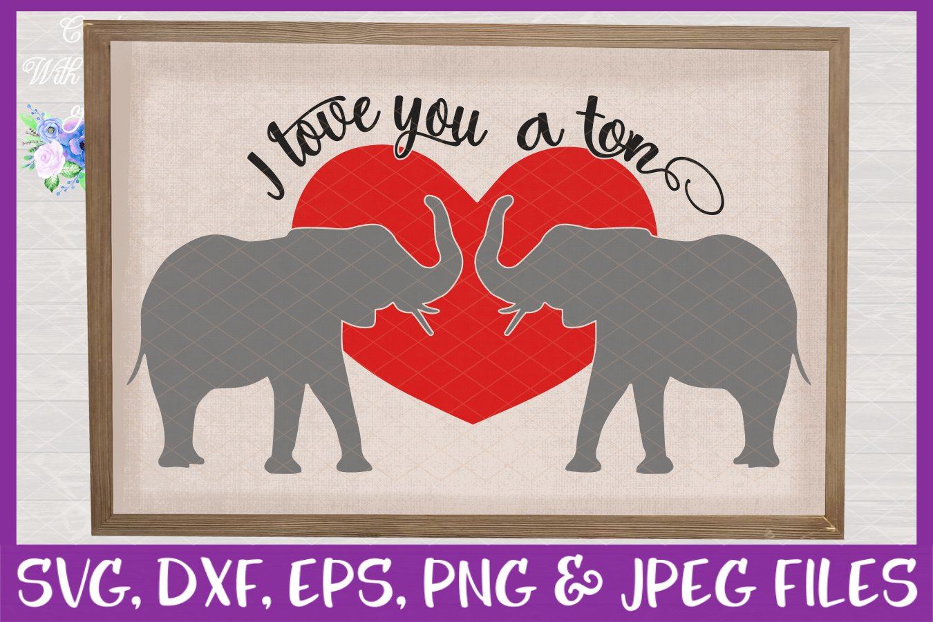 Download I Love You A Ton SVG - Valentine's Day Elephant Design ...