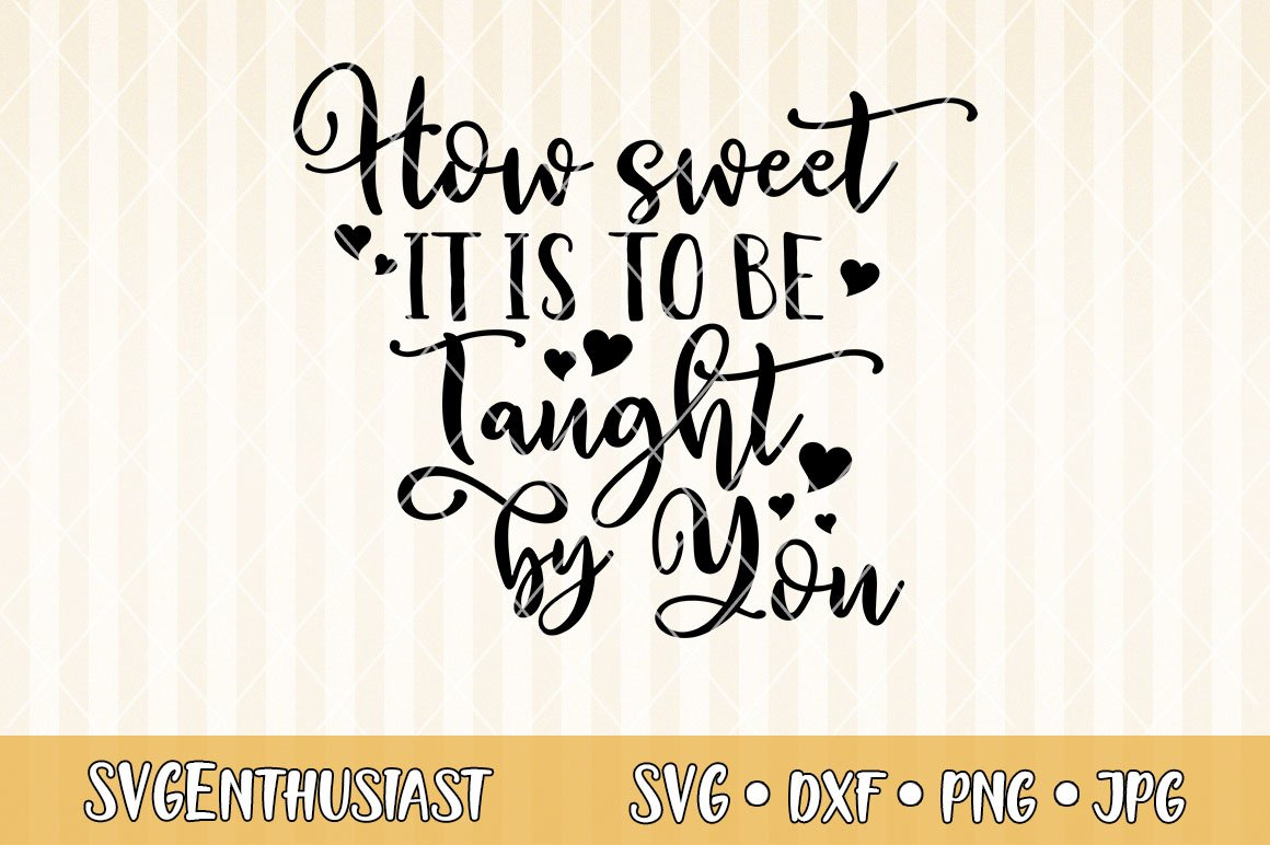 How Sweet It Is To Be Taught By You Svg Cut File 295612 Svgs Design Bundles