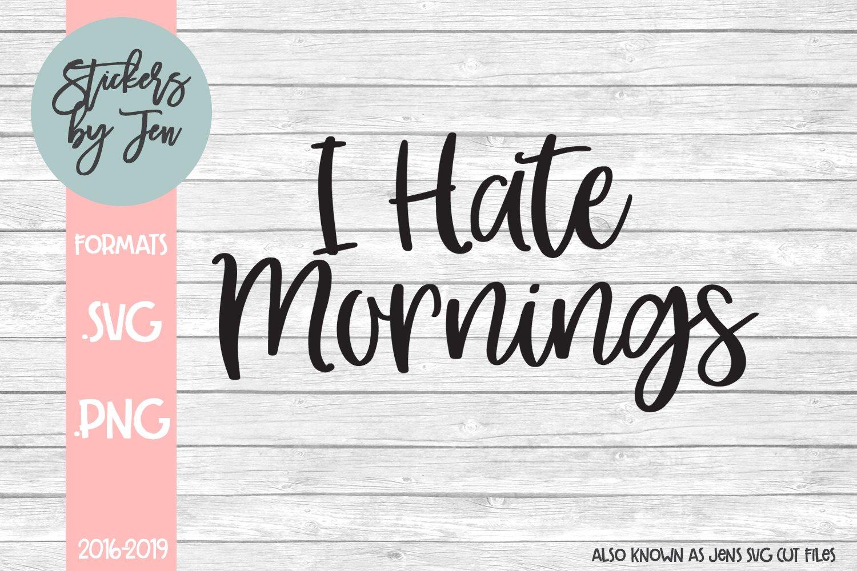 I Hate Mornings Funny SVG Digital Cutting file