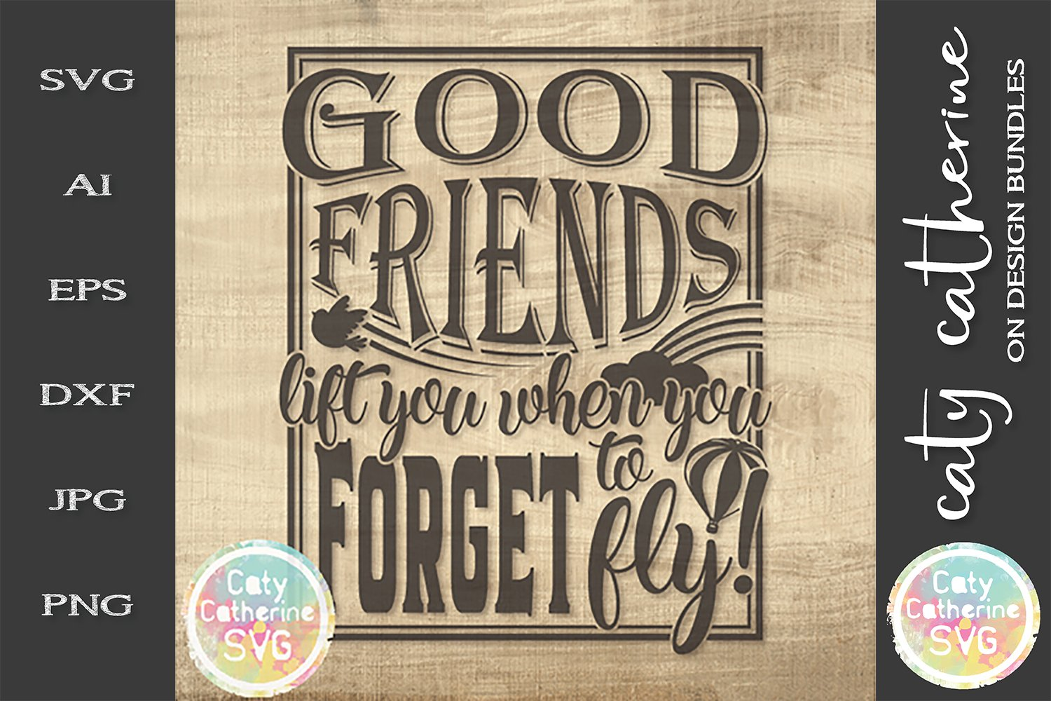 Download Good Friends Life You When You Forget To Fly Friendship Svg 244974 Svgs Design Bundles