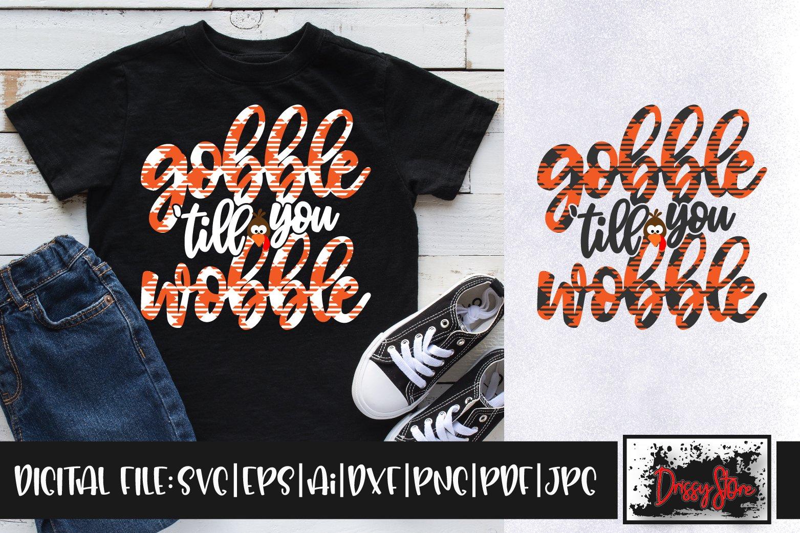Gobble Till You Wobble Svg Dxf Ai Eps Pdf Png Jpg 876424 Cut Files Design Bundles
