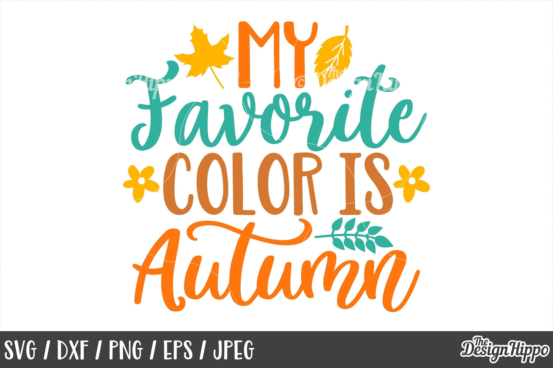 My Favorite Color Is Autumn Svg Dxf Png Jpeg Cut Files 153413 Cut Files Design Bundles