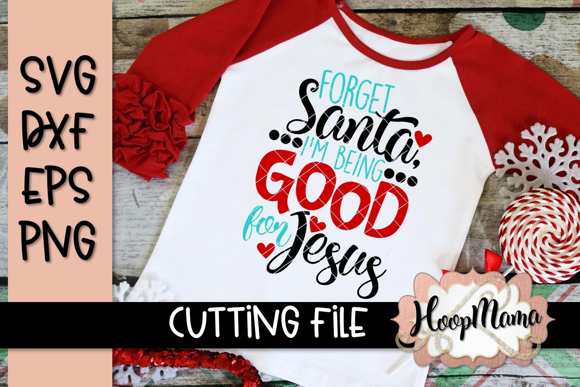 Forget Santa I M Being Good For Jesus Christmas Svg Cuttin 148793 Svgs Design Bundles