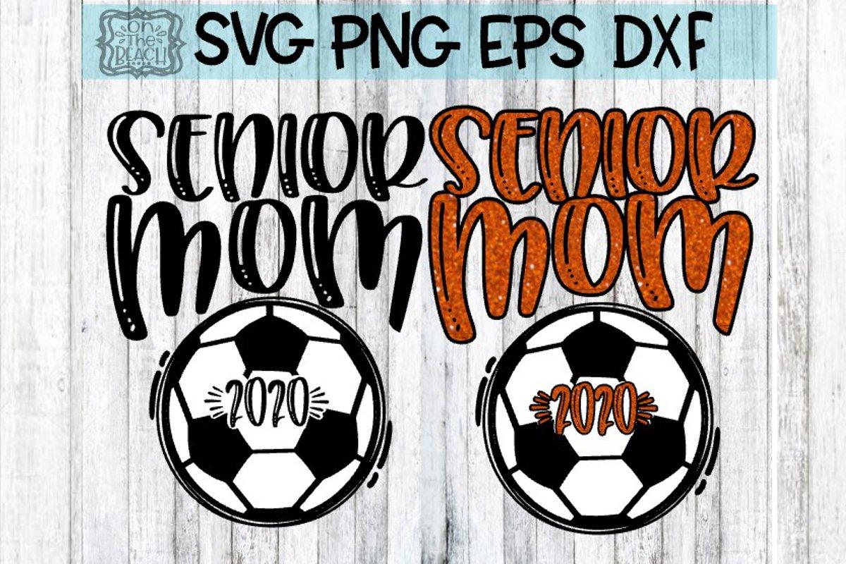 Senior Mom 2020 Senior Mom Soccer 2020 Svg Dxf Eps Png 224555 Svgs Design Bundles