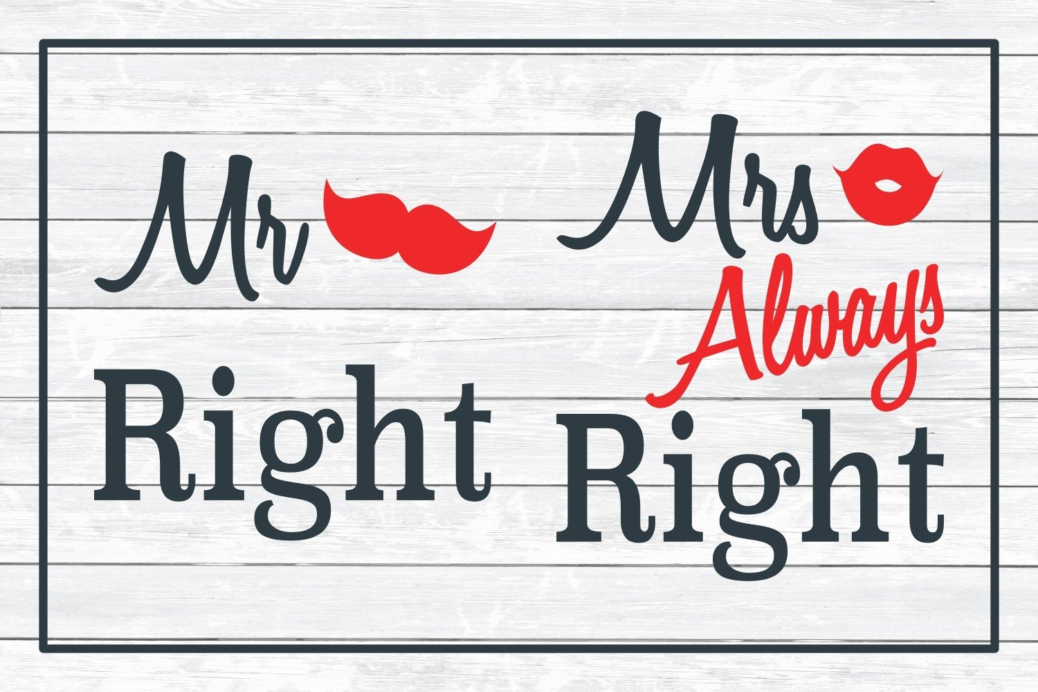 Download Mr Right and Mrs Always Right - Valentine, Love SVG Cut ...