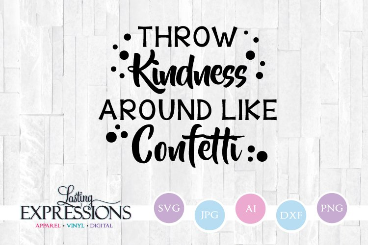 19+ Throw Kindness Like Confetti – Svg, Png & Vector Cut File Image