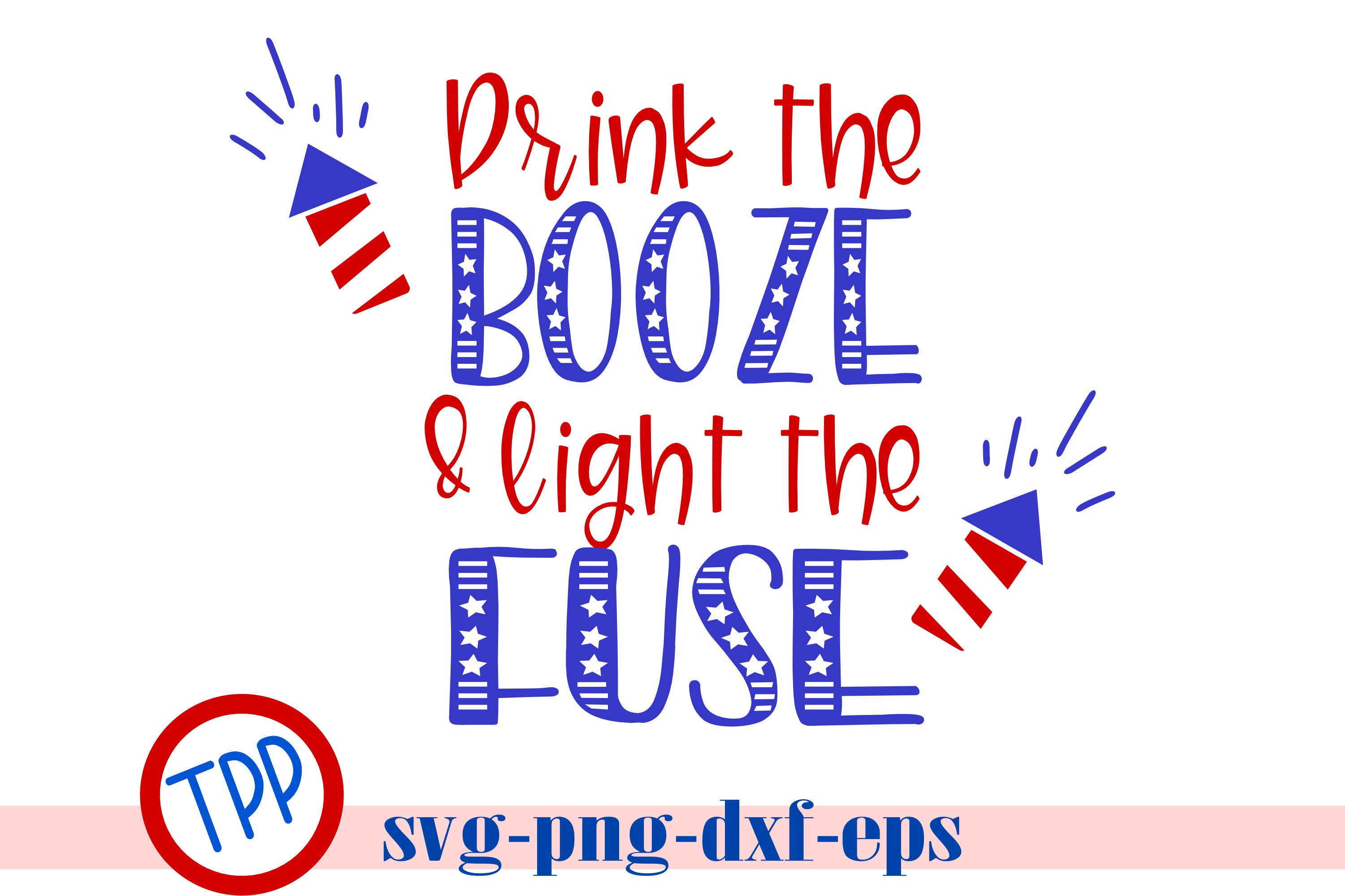 4th of July cut file, Drink the Booze and Light the Fuse svg example image 1