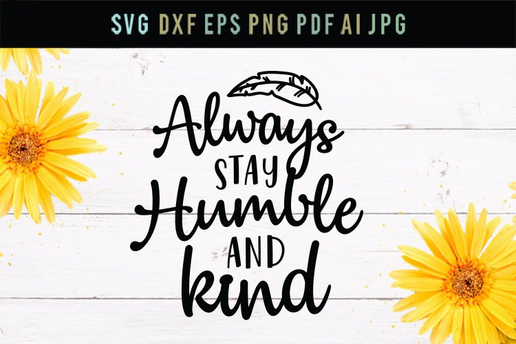 Always Stay Humble And Kind Cut File Svg Dxf Eps 225362 Svgs Design Bundles