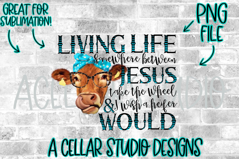 Living Life Somewhere Between Jesus Take The Wheel Heifer 1156573 Sublimation Design Bundles