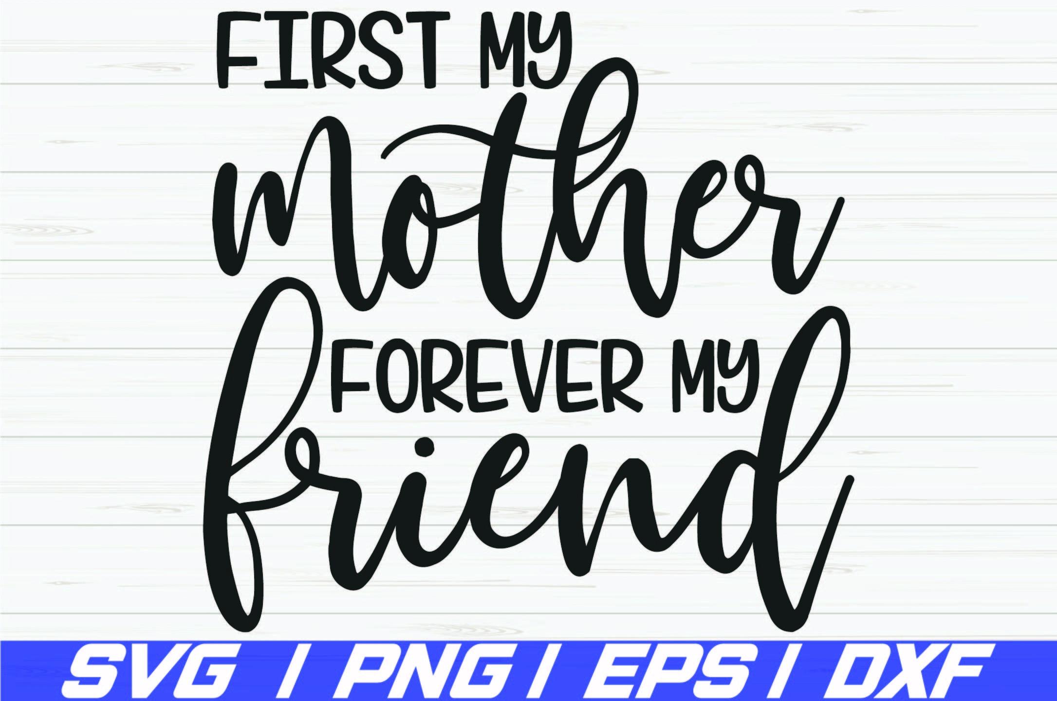 First My Mother Forever My Friend Svg Cut File Cricut 566955 Cut Files Design Bundles