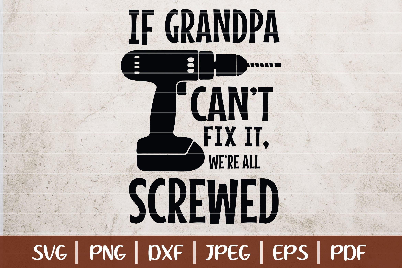 If Grandpa Can T Fix It We Re All Screwed Svg Cut File 258066 Svgs Design Bundles