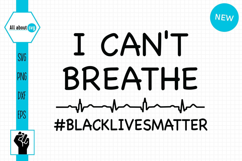I Can't Breathe Svg, Black Lives Matter Svg example image 2