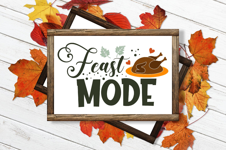 Feast Mode Svg Thanksgiving Svg Autumn Svg Fall Svg Cut 938577 Cut Files Design Bundles
