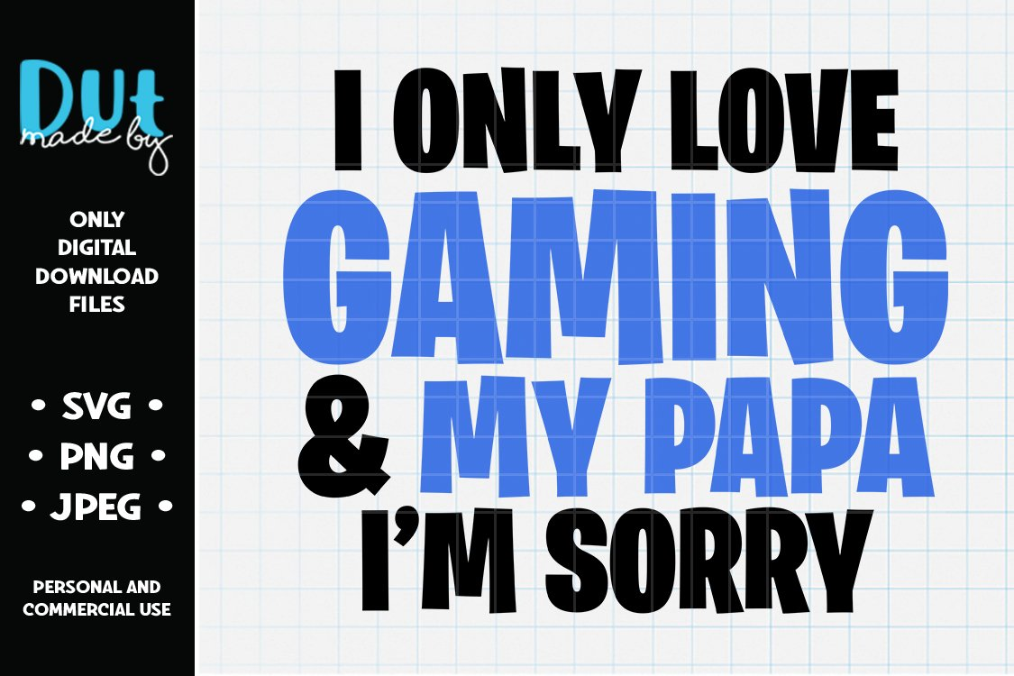 I Only Love Gaming And My Papa I M Sorry Svg 884535 Cut Files Design Bundles
