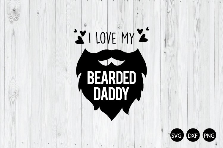 I Love My Bearded Daddy Svg Beard Quote Svg 663306 Cut Files Design Bundles