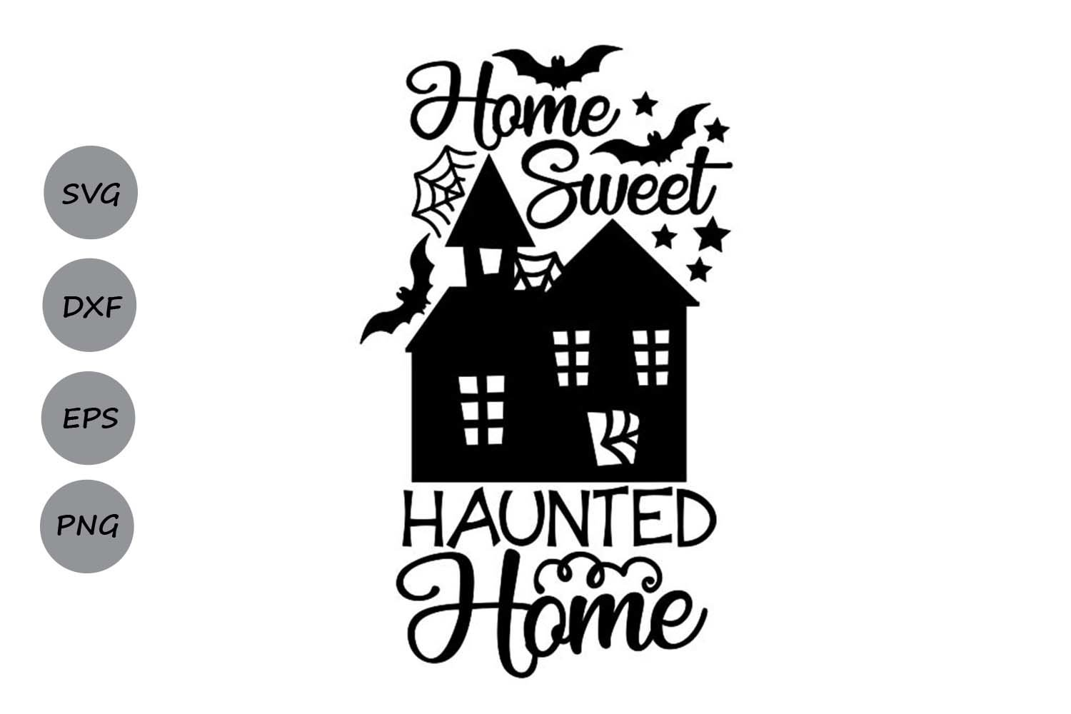Home Sweet Haunted Home Svg Halloween Svg Haunted House 362485 Cut Files Design Bundles