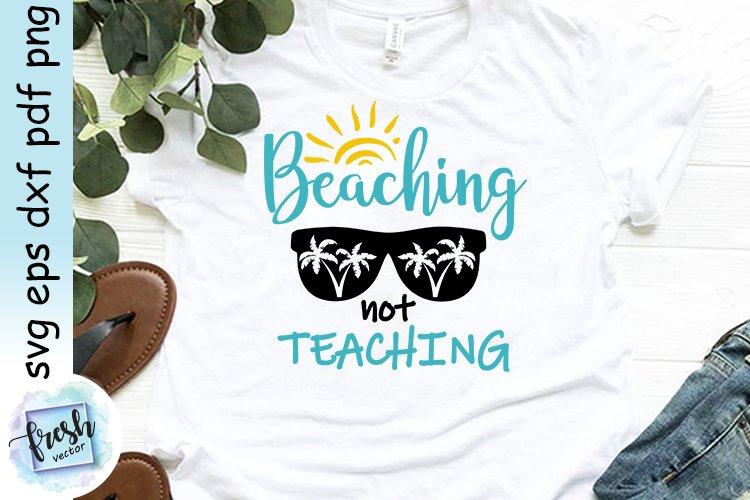 Beaching Not Teaching SVG Beach Svg Shirt Teacher Svg Summer example image 3