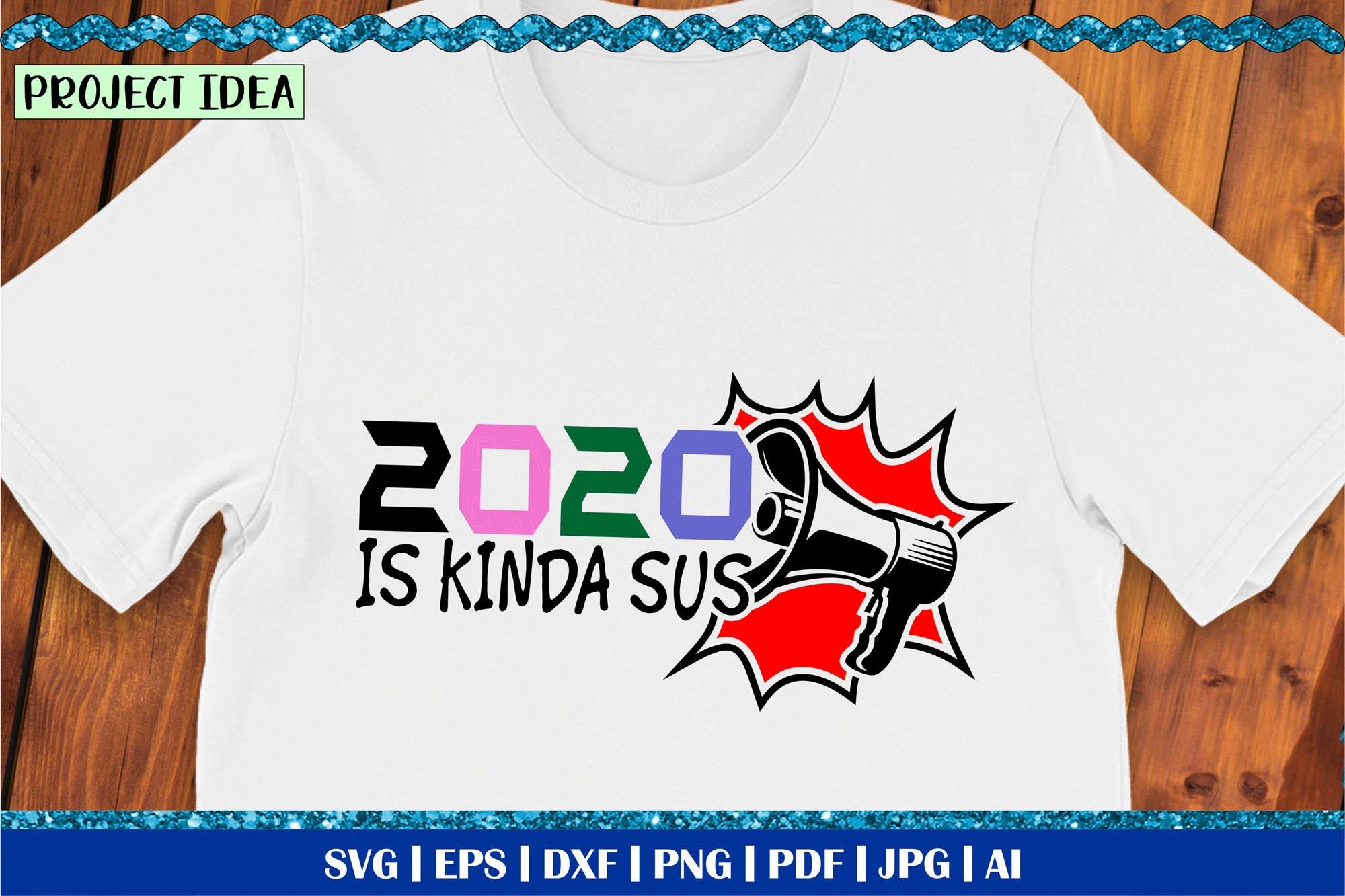 2020 Is Kinda Sus Among Us Svg Imposter Svg T Shirt 928416 Cut Files Design Bundles