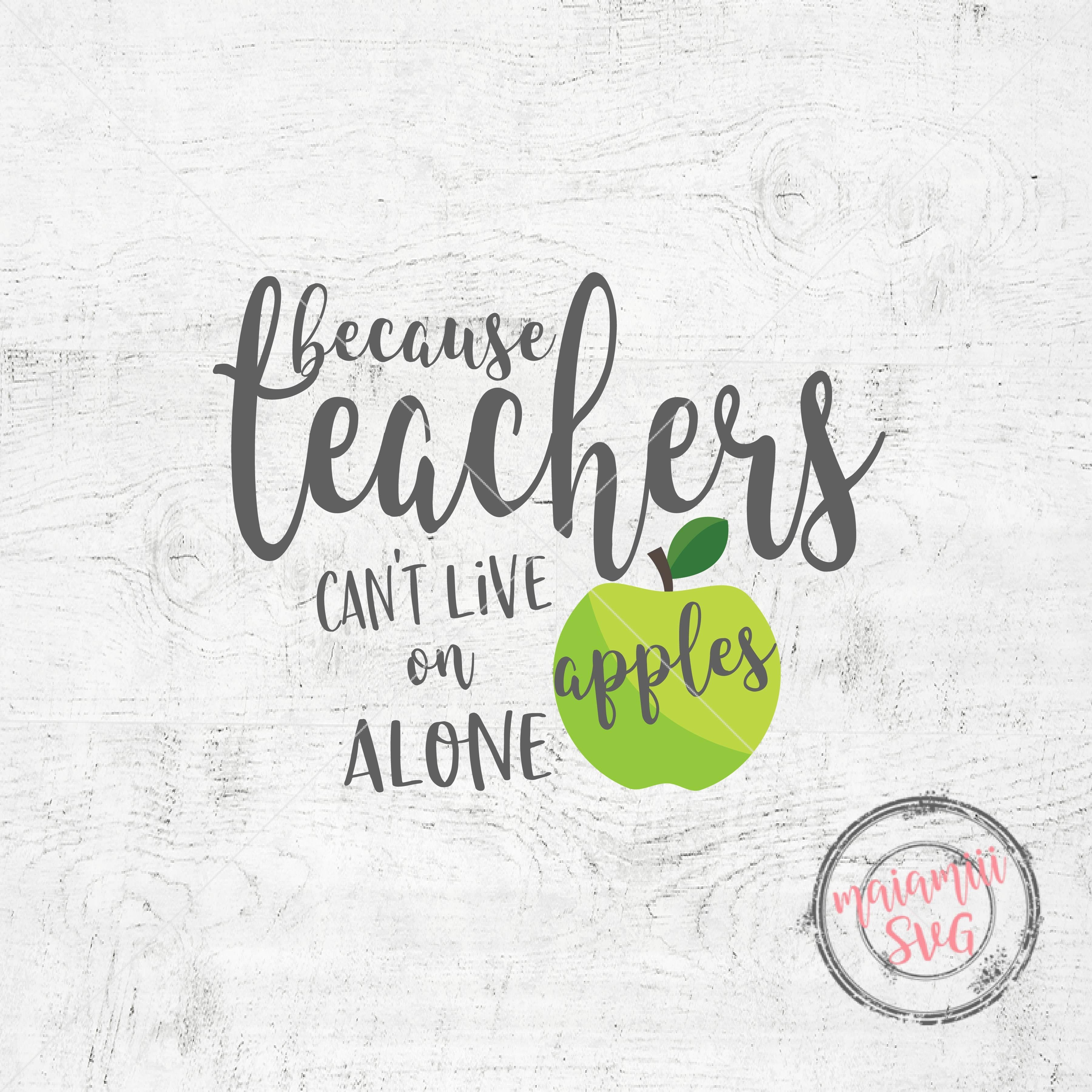 Because Teachers Can T Live On Apples Alone Svg Teacher Svg Funny Teacher Svg Teaching Svg Png Dxf Eps 77095 Scrapbooking Design Bundles