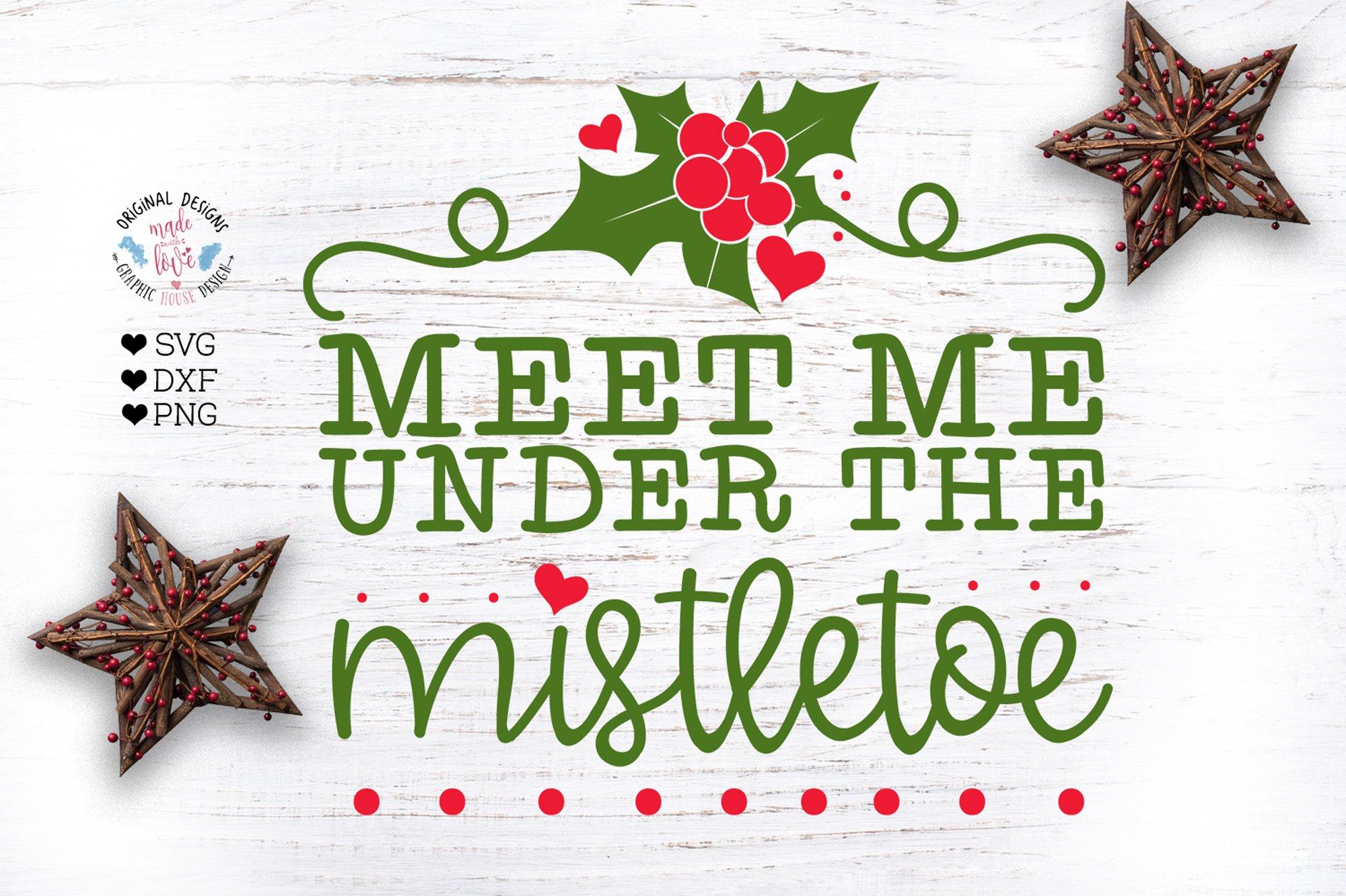 Meet Me Under The Mistletoe Christmas Cut File 353527 Svgs Design Bundles