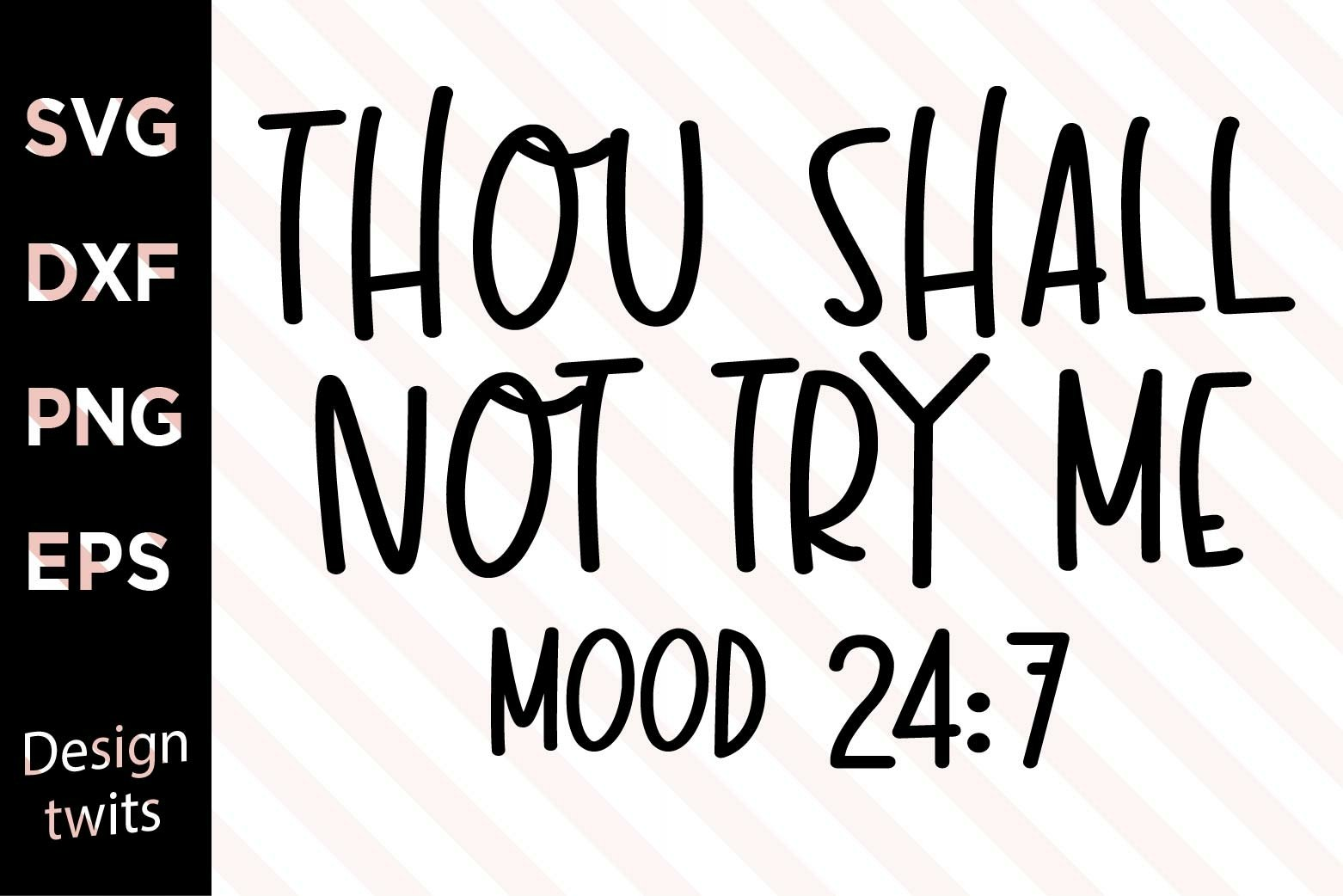 Funny SVG PNG file T-shirt Design Thou Shall Not Try Me Mood 24:7 Instant Digital Download