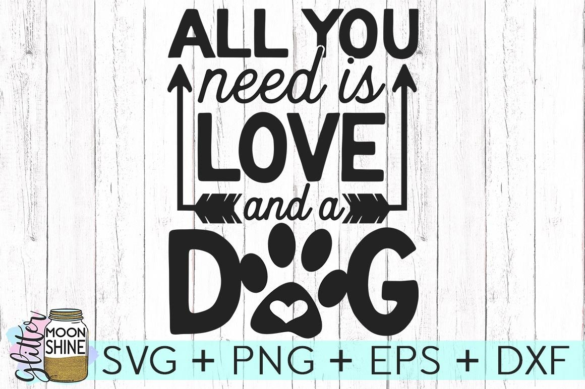 All You Need Is Love And A Dog Svg Dxf Png Eps Cutting Files 105057 Svgs Design Bundles