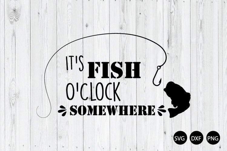 Download It S Fish O Clock Somewhere Svg Fishing Saying Svg 671865 Cut Files Design Bundles