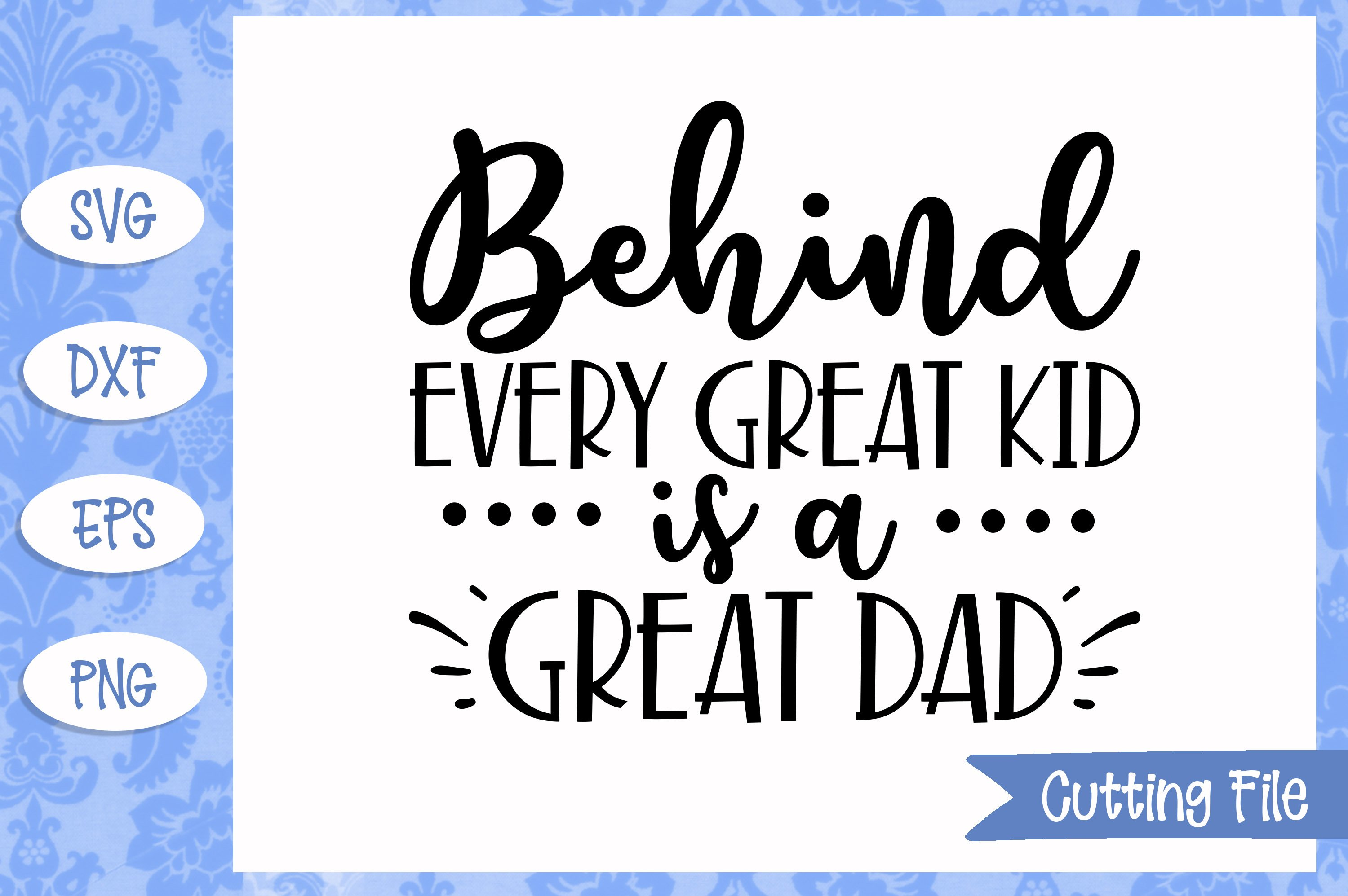 Behind Every Great Kid Is A Great Dad Svg File