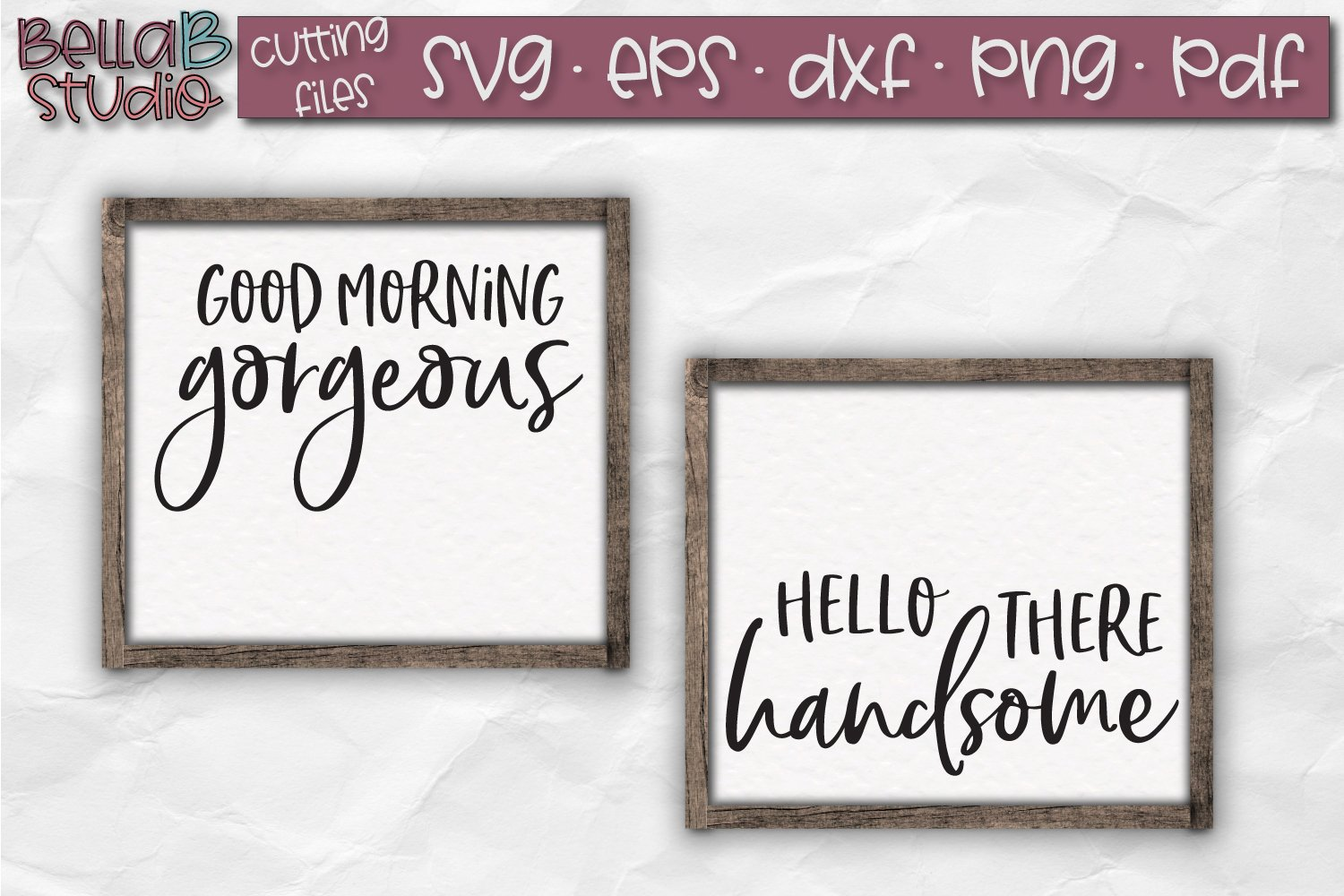 Good Morning Gorgeous Hello There Handsome Svg File 160548 Svgs Design Bundles
