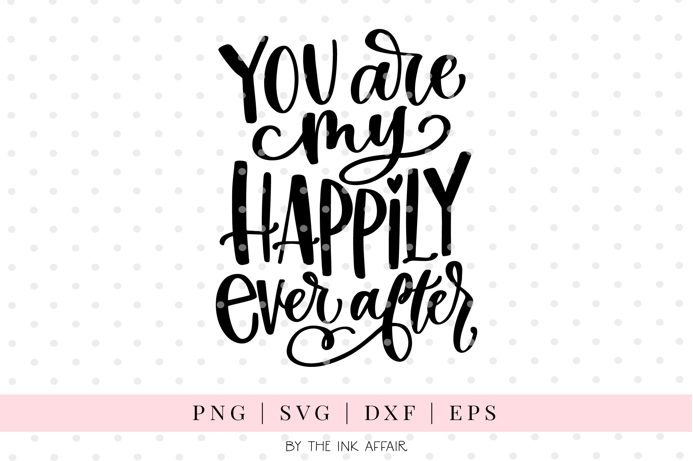 You Are My Happily Ever After Svg Cut File 158267 Svgs Design Bundles