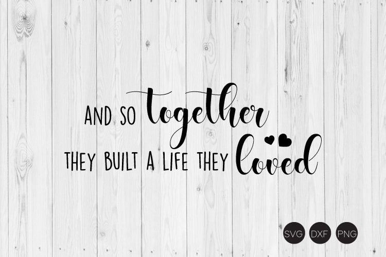 And So Together They Built A Life They Loved Svg 413968 Cut Files Design Bundles