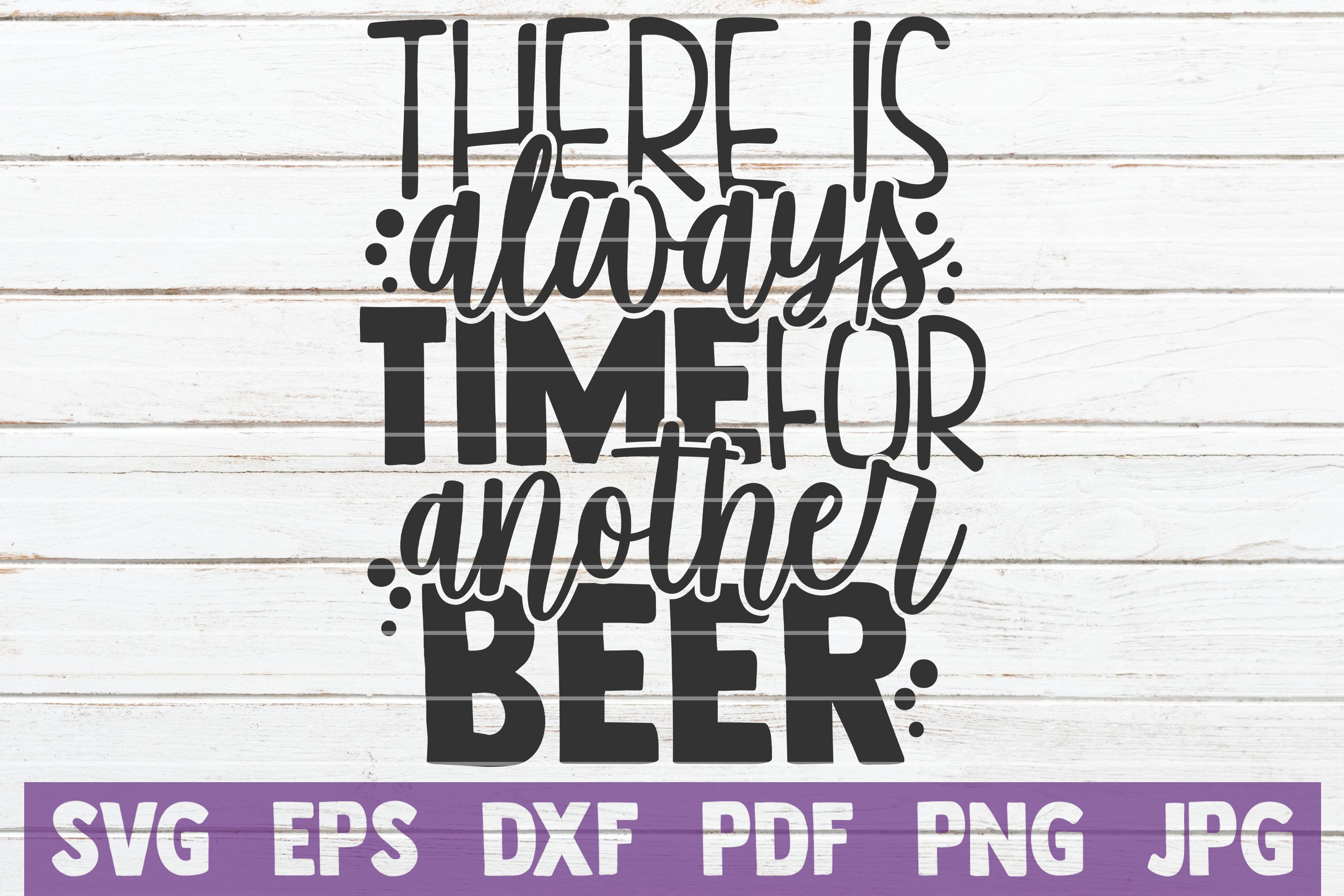 Funny Beer Shirt SVG There Is Always Time For Another Beer SVG Cut File printable vector clip art Instant download Commercial use