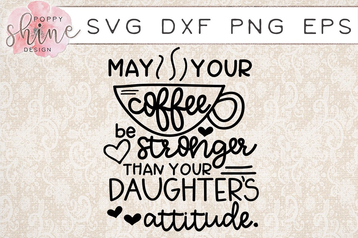 Coffee Stronger Than Your Daughters Attitude Svg Png Eps Dxf 110886 Svgs Design Bundles
