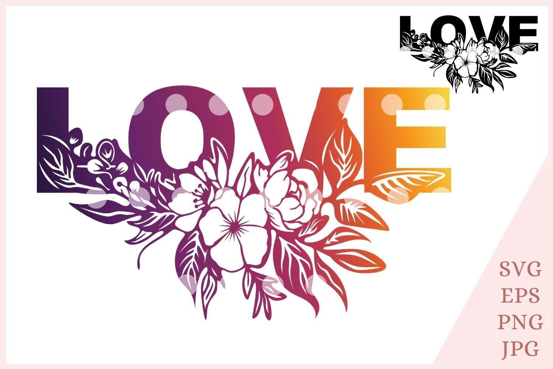 Love svg cut file eps png floral love svg example image 1