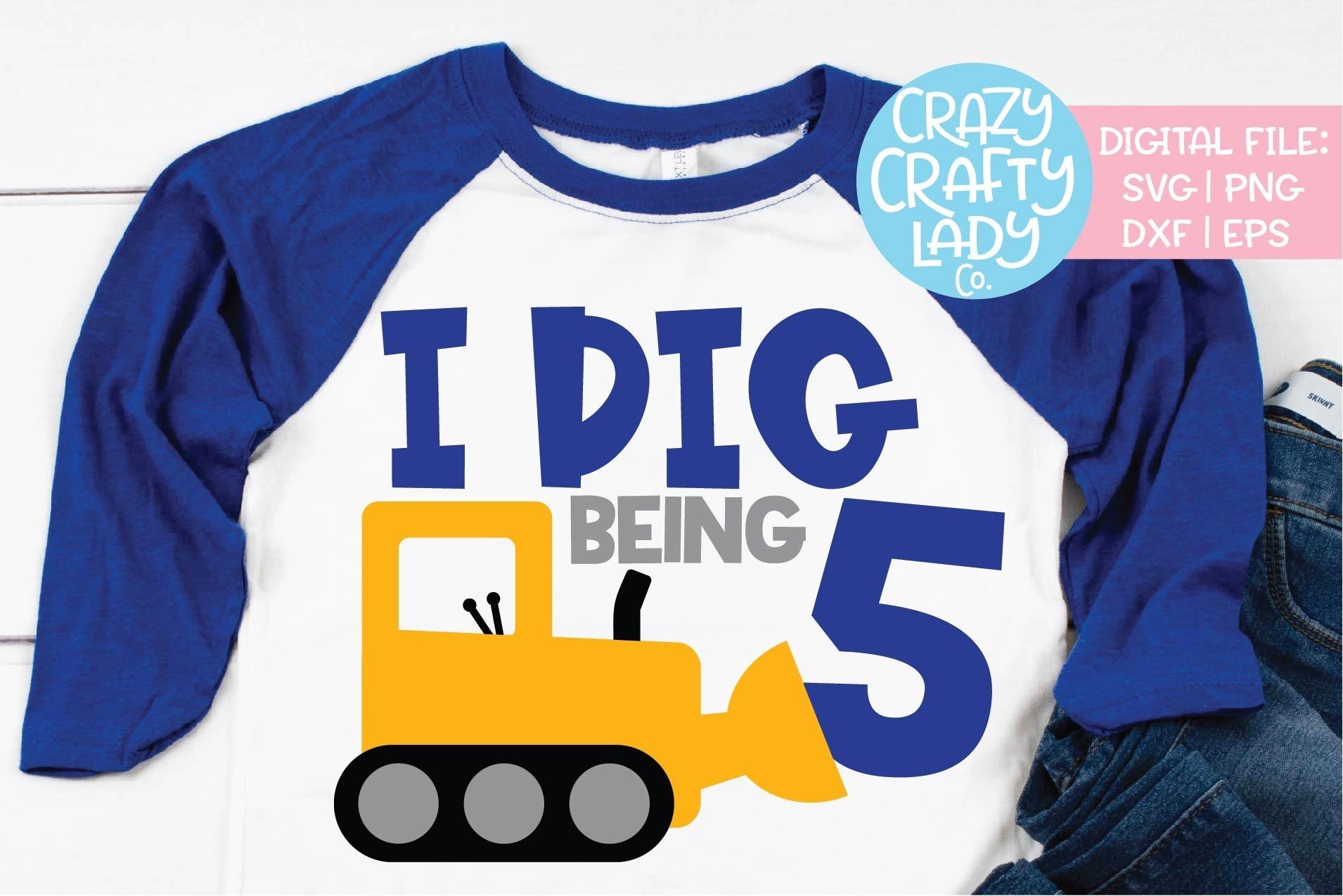 I Dig Being 5 Construction Birthday Svg Dxf Eps Png Cut File 406797 Cut Files Design Bundles