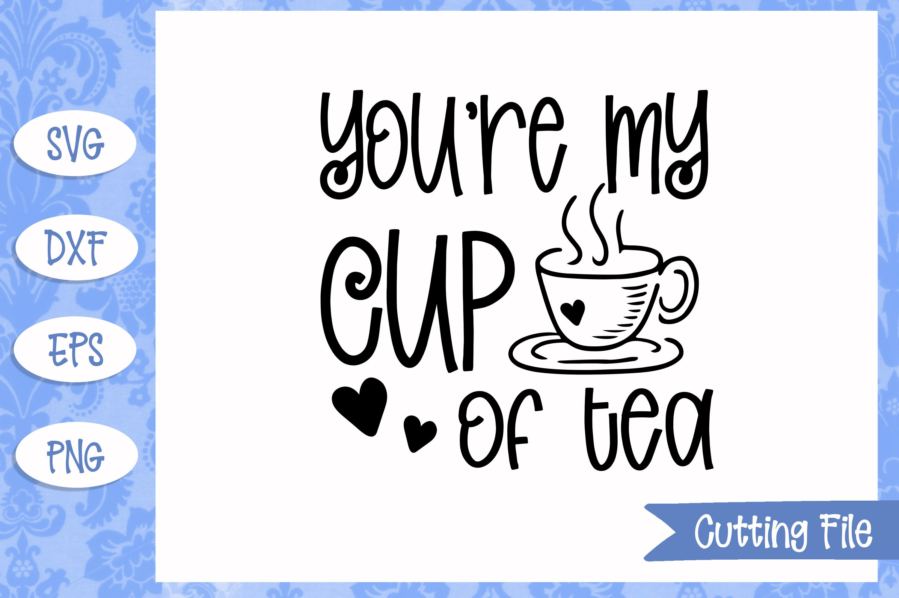 You're my cup of tea SVG File example image 1
