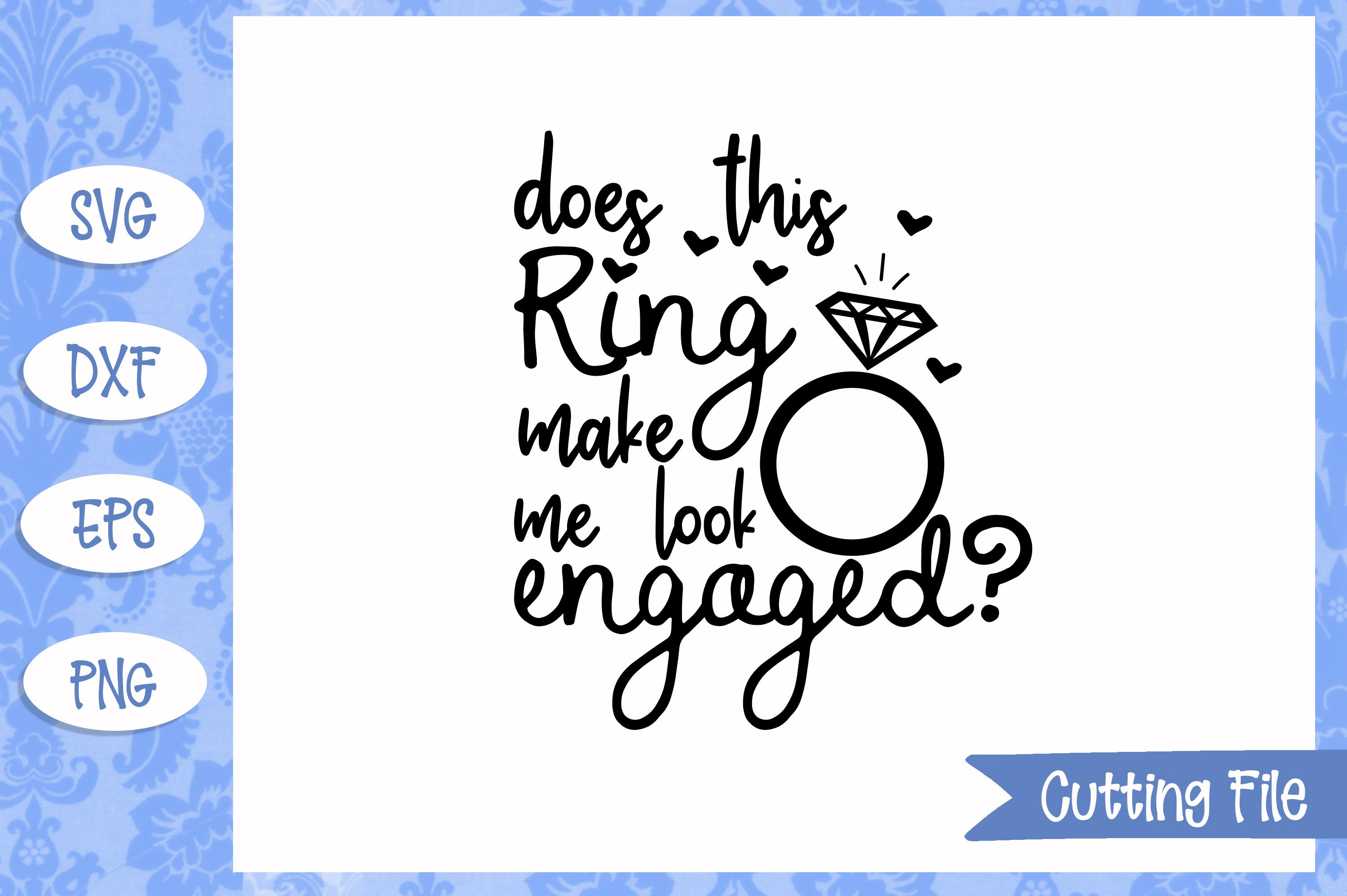 23+ Does This Ring Make Me Look Engaged Svg DXF