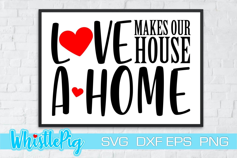 Download Love Makes Our House A Home Svg Farmhouse Svg Housewarming 1051186 Cut Files Design Bundles